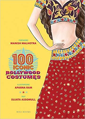 100 Iconic Bollywood Costumes - Sujata Assomull, Aparna Ram