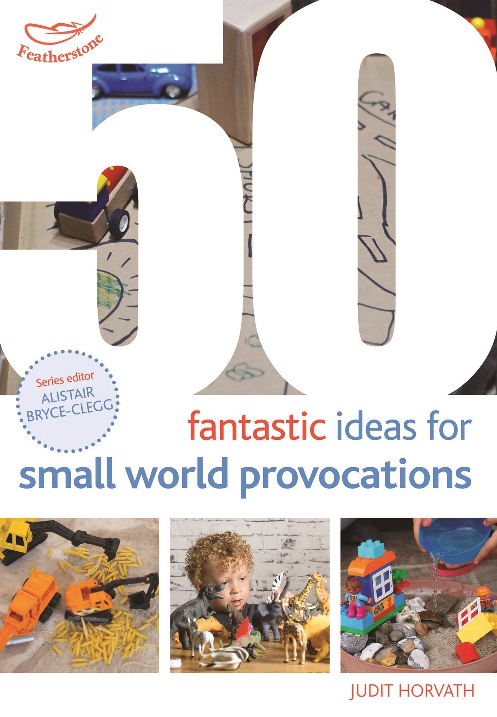 FEATHERSTONE:    50 FANTASTIC IDEAS FOR SMALL WORLD PROVOCATIONS