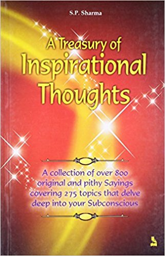 A TREASURY OF INSPIRATIONAL THOUGHTS : A COLLECTION OF OVER 800 ORIGINAL AND PITHY SAYINGS COVERING 275 TOPICS THAT DELVE DEEP INTO YOUR SUBCONSCIOUS