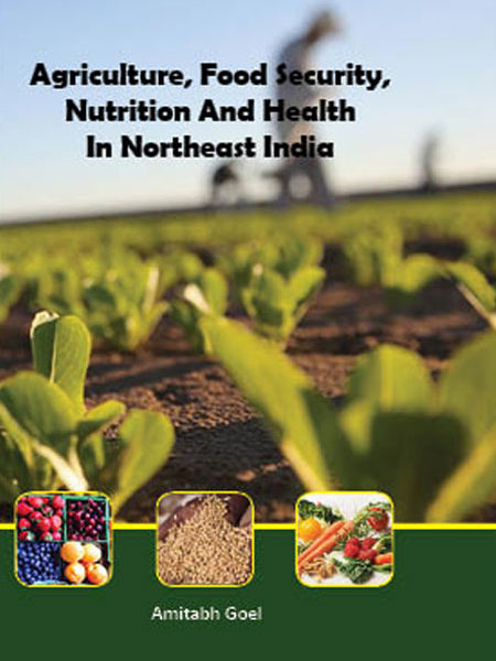 Agriculture, Food Security, Nutrition And Health In North East India - Amitabh Goel