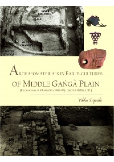 Archaeomaterials in Early-cultures of Middle Ganga Plain [Excavations at Khairadih (1996-97), District Ballia, U.P.]