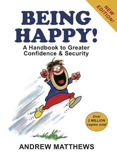BEING HAPPY :  A HANDBOOK TO GREATER CONFIDENCE AND SECURITY