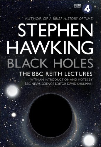 STEPHEN HAWKING'S: BLACK HOLES : THE REITH LECTURES - WITH AN INTRODUCTION AND NOTES BY BBC NEWS SCIENCE EDITOR DAVD SHUKMAN