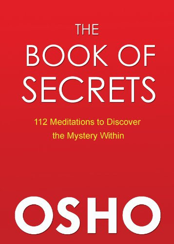 THE BOOK OF SECRETS : 112 MEDITATIONS TO DISCOVER THE MYSTERY WITHIN - NEW AND REVISED EDITION