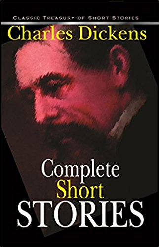 Classic Treasury of Short Stories Series: COMPLETE SHORT STORIES - CHARLES DICKENS