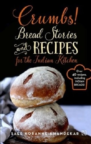 CRUMBS! BREAD STORIES AND RECIPES FOR THE INDIAN KITCHEN - OVER 400 RECIPES, INCLUDING INDIAN BREADS!