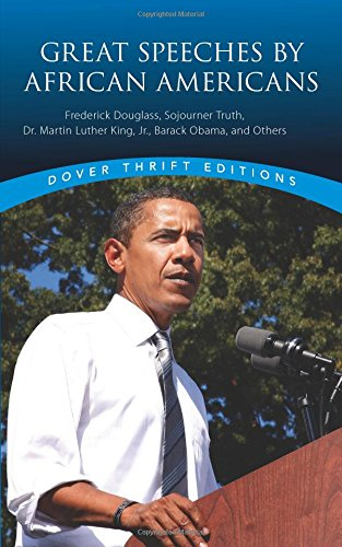 Dover Thrift Editions: GREAT SPEECHES BY AFRICAN AMERICANS - Frederick Douglass, Sojourner Truth, Dr.Martin Luther King, Jr., Barack Obama, and Others