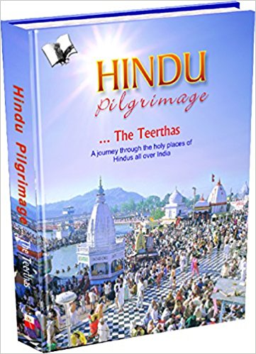 HINDU PILGRIMAGE - THE TEERTHAS : A JOURNEY THROUGH THE HOLY PLACES OF HINDUS ALL OVER INDIA