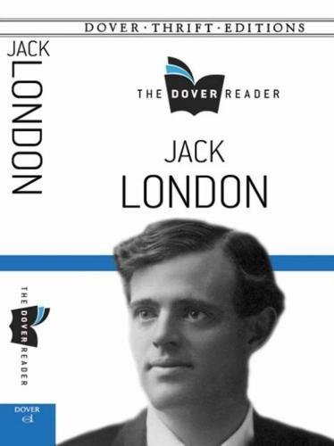 The Dover Reader - JACK LONDON - Novels and Stories  - Dover Thrift Editions