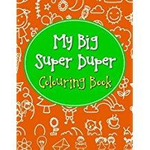 MY BIG SUPER DUPER COLOURING BOOK