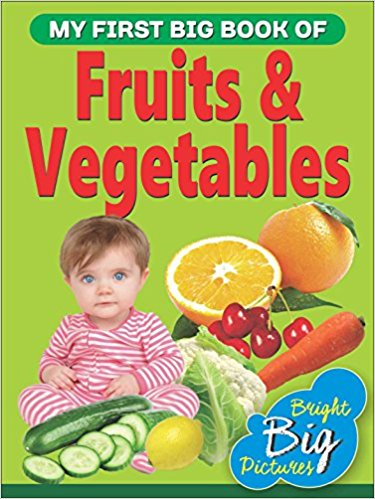 MY FIRST BIG BOOK OF FRUITS & VEGETABLES - BRIGHT BIG PICTURES