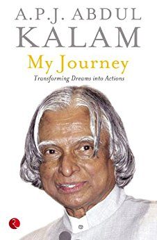 MY JOURNEY: TRANSFORMING DREAMS INTO ACTIONS - BY APJ ABDUL KALAM