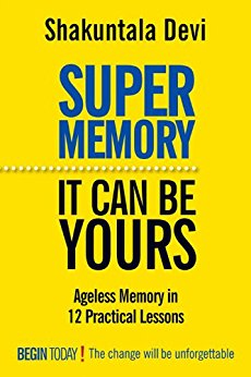 SUPER MEMORY - It Can Be Yours - Ageless Memory in 12 Practical Lessons! Begin Today! The change will be unforgettable.