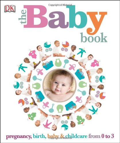THE BABY BOOK : Pregnancy, Birth, Baby & Children from 0 to 3.