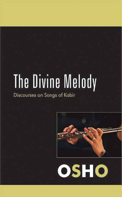THE DIVINE MELODY - Discourses on Songs of Kabir