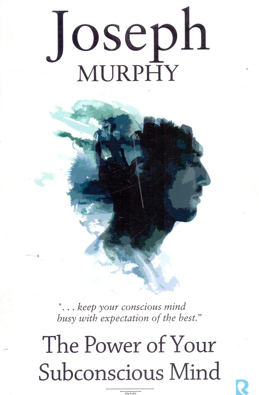 THE POWER OF YOUR SUBCONSCIOUS MIND: BY JOSEPH MURPHY