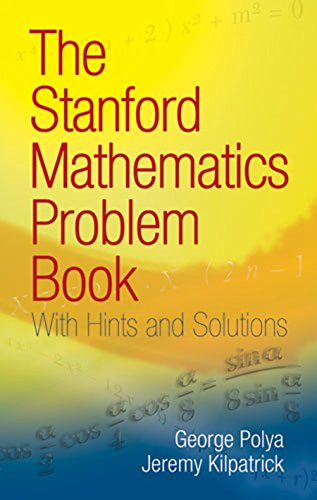 THE STANFORD MATHEMATICS PROBLEM BOOK - With Hints and Solutions