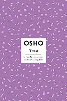 Osho Insights for a New Way of Living Series : Book 11 - TRUST - Living Spontaneously and Embracing Life.