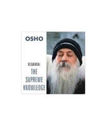 VEDANTA : THE SUPREME KNOWLEDGE : OSHO