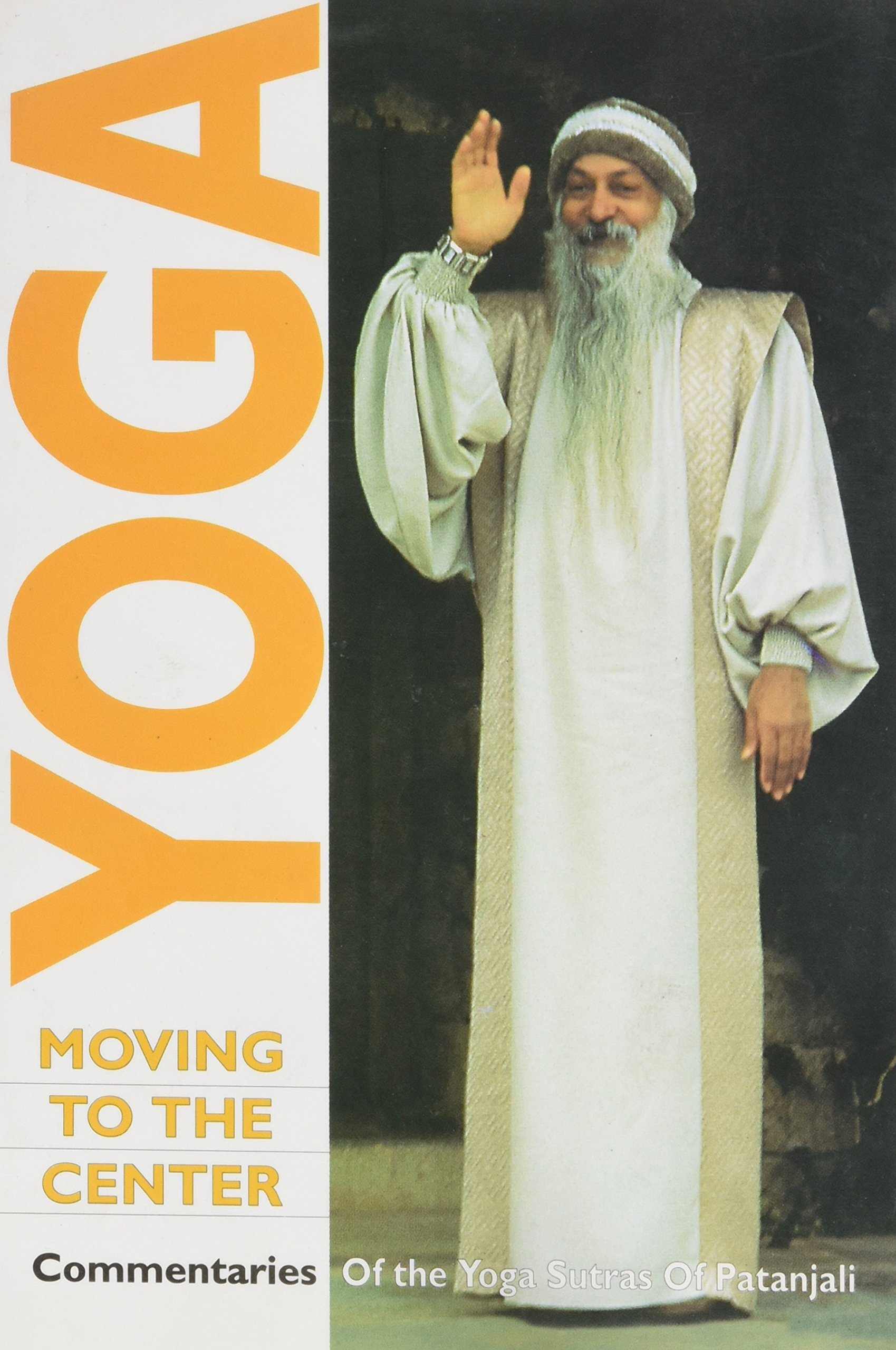 YOGA : MOVING TO THE CENTER : COMMENTARIES OF THE YOGA SUTRAS OF PATANJALI : OSHO