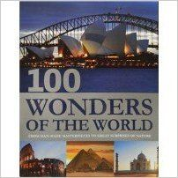 100 WONDERS OF THE WORLD from man-made masterpieces to great surprises of nature