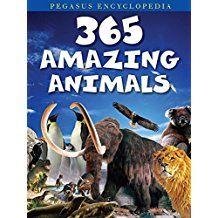 365 AMAZING ANIMALS - PEGASUS ENCYCLOPAEDIA