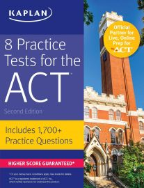 KAPLAN: 8 Practice Tests for the ACT. 2nd Edition. Includes 1700+ Practice Questions. Higher Score Guaranteed*