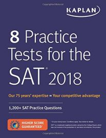 KAPLAN : 8 Practice Tests For The SAT 2018. Our 75 Years Expertise = Your Competitive Advantage. 1200+ SAT Practice Question. Higher Score Guaranteed*