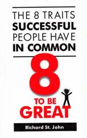 THE 8 TRAITS SUCCESSFUL PEOPLE HAVE IN COMMON  :    TO BE GREAT