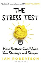 THE STRESS TEST- HOW PRESSURE CAN MAKE YOU STRONGER AND SHARPER