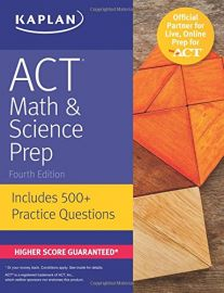 KAPLAN: ACT Math & Science Prep - 4th Edition. Includes 500 + Practice Questions. Higher Score Guaranteed*