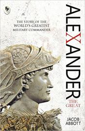 ALEXANDER THE GREAT  :   THE STORY OF THE WORLD'S GREATEST MILITARY COMMANDER