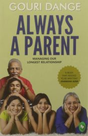 ALWAYS A PARENT : MANAGING OUR LONGEST RELATIONSHIP