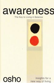 INSIGHTS FOR A NEW WAY OF LIVING : AWARENESS : THE KEY TO LIVING IN BALANCE