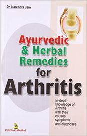 AYURVEDIC & HERBAL REMEDIES FOR ARTHRITIS : IN-DEPTH KNOWLEDGE OF ARTHRITIS WITH THEIR CAUSES, SYMPTOMS AND DIAGNOSES.