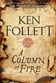 The Kingsbridge Novels Series Book 3: A COLUMN OF FIRE by Ken Follett