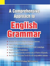 A COMPREHENSIVE APPROACH TO ENGLISH GRAMMAR: A book for every English Language Learner, Learn to write error free English, Study hundreds of Proverbs and their meanings. Improve your Vocabulary. Become skilled at the correct use of Parts of Speech. An Eng