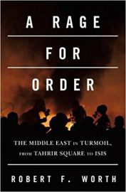 A RAGE FOR ORDER by ROBERT F WORTH the middle east in turmoil, from Tahrir Square to ISIS