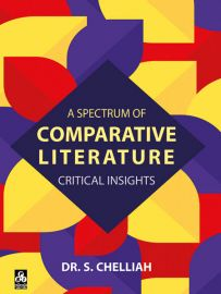 A Spectrum of Comparative Literature: Critical Insights - Dr. S. Chelliah