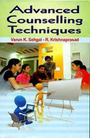 Advanced Counselling Techniques - Varun K. Sehgal & R. Krishnaprasad