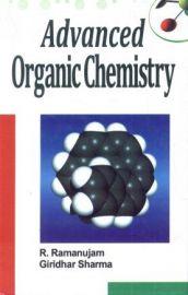 Advanced Organic Chemistry - R. Ramanujam & Giridhar Sharma