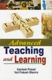 Advanced Teaching and Learning - K. Prasad & V. P. Sharma