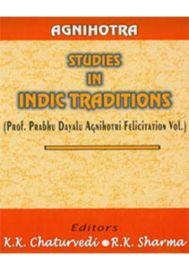 Agnihotra : Studies in Indic Traditions (Prof. Prabhu Dayalu Agnihotri Felicitation Vol.)