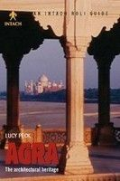 Agra: The Architectural Heritage - LUCY PECK