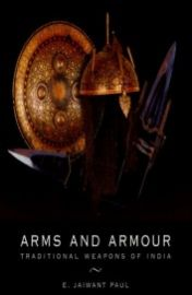 Arms & Armour Traditional Weapons Of India - E Jaiwant Paul