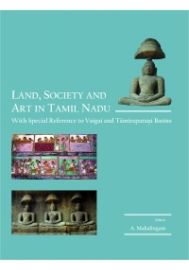 Land, Society and Art in Tamil Nadu With Special Reference to Vaigai and Tamiraparani Basins