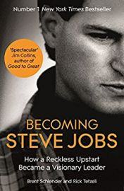 BECOMING STEVE JOBS : How a Reckless Upstart Become a Visionary Leader