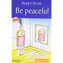 BE PEACEFUL - MORAL STORIES- READ AND SHINE