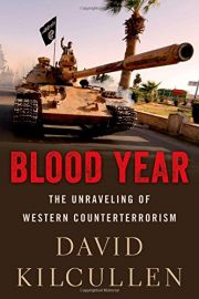 BLOOD YEAR - The Unraveling of Western Counterterrorism - David Kilcullen