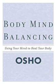 BODY MIND BALANCING : USING YOUR MIND TO HEAD YOUR BODY - A Guide to making friends with your body -  Includes CD with Meditative Therapy Process